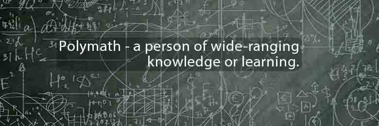 Polymath - a person of wide-ranging knowledge or learning