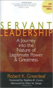 Servant Leadership: A Journey into the Nature of Legitimate Power & Greatness