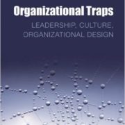 Organizational Traps: Leadership, Culture, Organizational Design