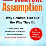 The Nurture Assumption: Why Children Turn Out the Way They Do